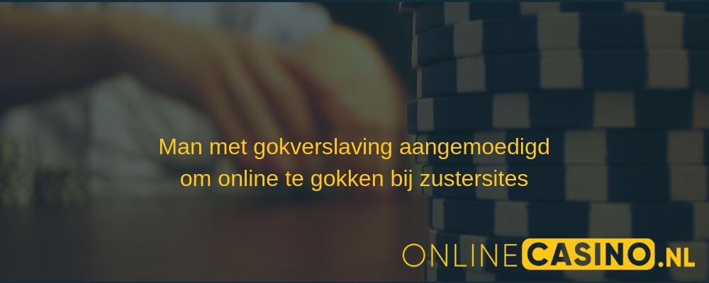 onlinecasino.nl man met gokverslaving aangemoedigd om te spelen bij zuster sites